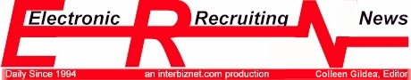 The Electronic Recruiting News is a Free Daily Newsletter For Recruiters, HR Managers, Advertising Agencies and Clasified Advertising Operations